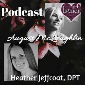 Heather Jeffcoat on the Girl Boner Podcast with August McLaughlin