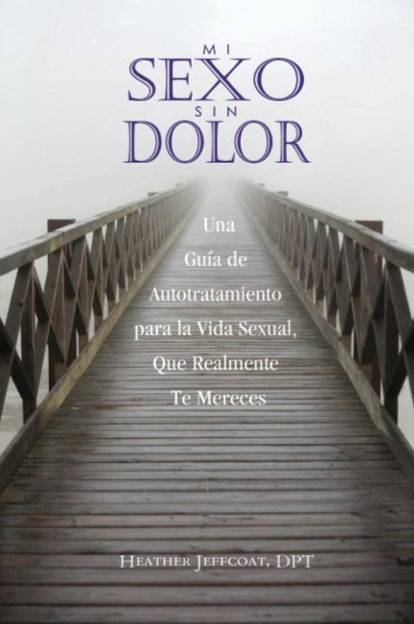 Mi Sexo Sin Dolor - El Libro - de Heather Jeffcoat, DPT